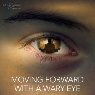 MOVING FORWARD WITH A WARY EYE.