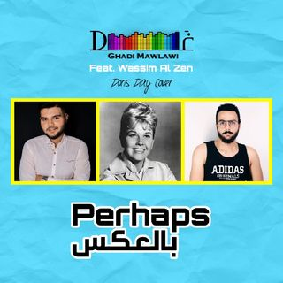 Perhaps (Belaakes) [Doris Day Cover]- Ghadi Mawlawi ft. Wassim AlZen