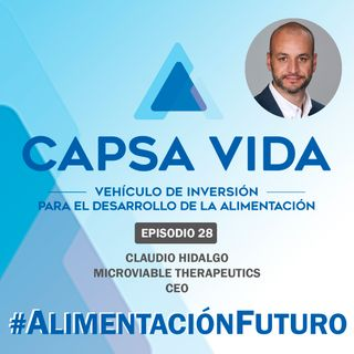 EPISODIO 28. Claudio Hidalgo. CEO de MICROVIABLE THERAPEUTICS