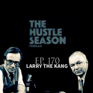 The Hustle Season: Ep. 170 Larry The Kang