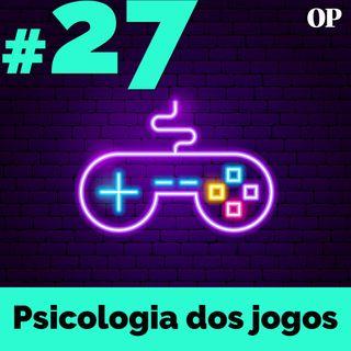 #27 - Psicologia dos jogos