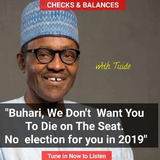 CHECK & BALANCE: BUHARI FOR 2019? NOT GONNA HAPPEN