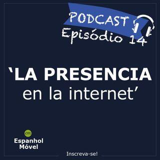 Episodio 14 - La presencia en la internet