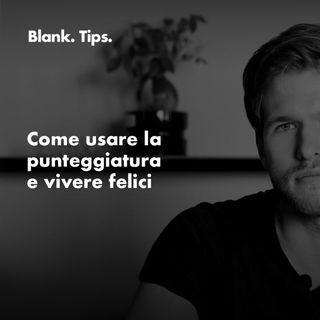 Blank. TIPS - Come usare la PUNTEGGIATURA e vivere felici