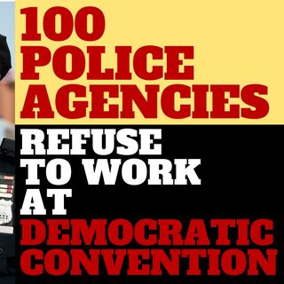 POLICE AGENCIES PULL OUT OF DEMOCRAT CONVENTION