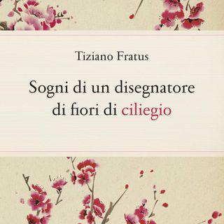 """Tiziano Fratus """"Sogni di un disegnatore di fiori di ciliegio"""""""
