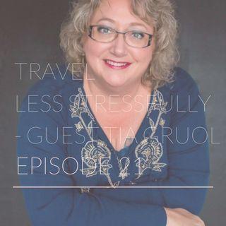 Episode 21 - Travel Less Stressfully - Tia Gruol