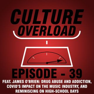 EP 39 - Feat. James O'Brien: Drug Abuse and Addiction, COVID's Impact on the Music Industry, and Reminiscing on High School Days