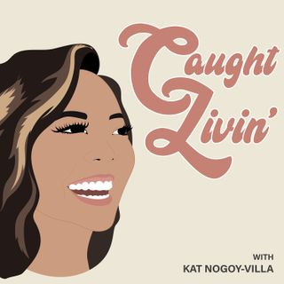 EP 001 - Caught Livin' with Kat Nogoy-Villa