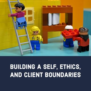 Building a Self, Ethics, and Client Boundaries