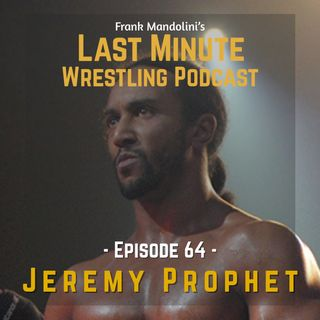 Ep. 64: Interview with Canadian wrestling advocate and standout performer Jeremy Prophet