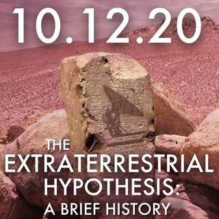 The Extraterrestrial Hypothesis: A Brief History | MHP 10.12.20.