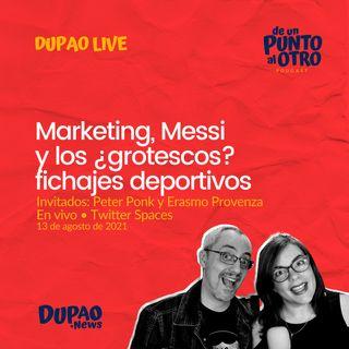 LIVE 03 • Marketing, Messi y los ¿grotescos? fichajes deportivos • DUPAO.news