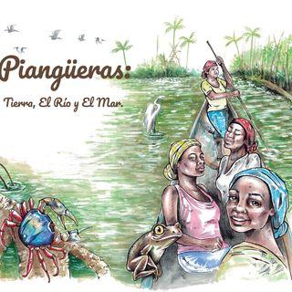Piangüeras hijas de la tierra, el río y el mar