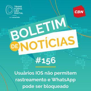 Transformação Digital CBN - Boletim de Notícias #156 - Usuários iOS não permitem rastreamento e WhatsApp pode ser bloqueado