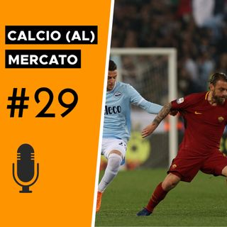 De Rossi e Milinković-Savić: arrivederci Roma - Calcio (al) mercato #29
