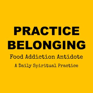 May 22 2017 Day 37: Practice Belonging