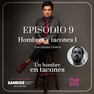 """Ep 09""""Hombres y tacones 1"""" con Fabián Cháirez"""