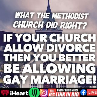 Episode 263 - Hypocrisy Of Divorce And Gay Marriage? Methodist Church Got It Right! : Not Just Picking on Methodists Promise
