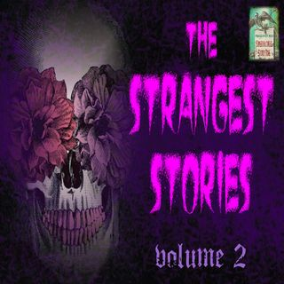 The Strangest Stories | Volume 2 | Podcast E129