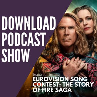 The Download Podcast Show - S4 E06: Eurovision Song Contest: The Story of Fire Saga