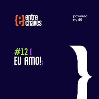 Entre Chaves #12 - Eu amo!