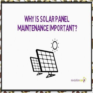 Why Is Solar Panel Maintenance Important?