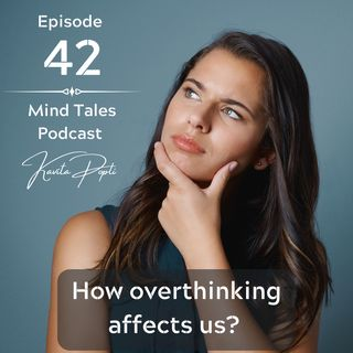 Episode 42 - How overthinking affects us