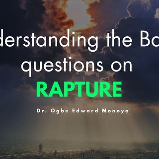 Understanding Questions On The Rapture of the Saints Ep 1