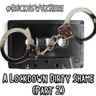 A Lockdown Dirty Shame - Pt 2