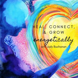 Heal, Connect, & Grow Energetically