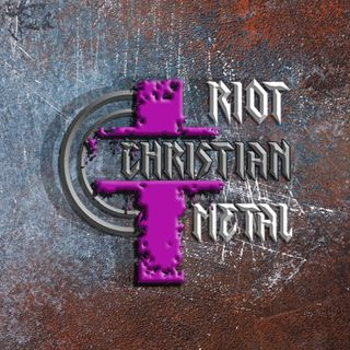 Episode 7 - Riot Christian Metal