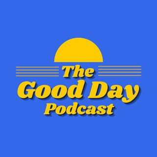 Welcome to the Good Day Podcast