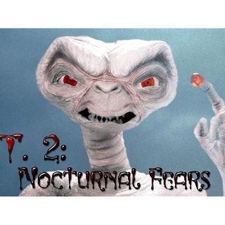 41 - E.T. 2: Nocturnal Fears!