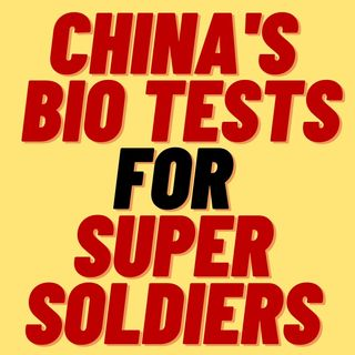 CHINA DOING BIO TESTS TO CREATE SUPER SOLDIERS
