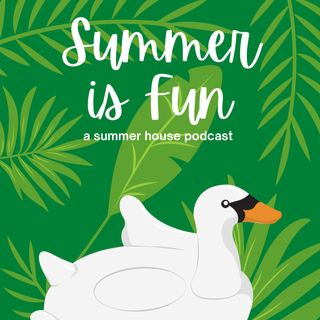 Summer Is Fun: A Summer House Podcast