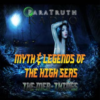 Myths and Monsters of the High Seas: The Mer-Things