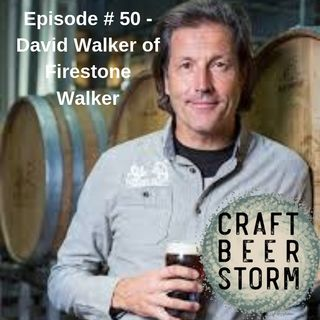 Episode # 50 - David Walker of Firestone Walker Brewing Co.