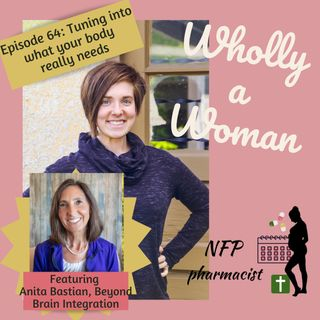 Episode 64: Tuning into what your body really needs - brain integration, nutrition response testing, and more - featuring Anita Bastian