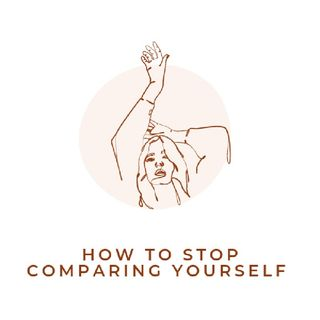 Ep 7 - How To Stop Comparing yourself To Others