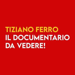 TIZIANO FERRO - il Documentario DA VEDERE!