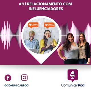 ComunicarPod #9 | Relacionamento com influenciadores