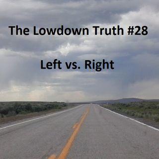 The Lowdown Truth #28: Left vs. Right