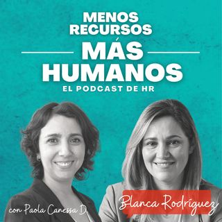 Ep. 8 T1 con Blanca Rodriguez: Talento, Liderazgo y Transformación para nuevos tiempos.