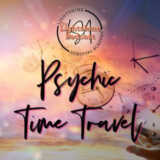 17: Psychic Time Travel | Several Techniques to Travel & Change Your Life!