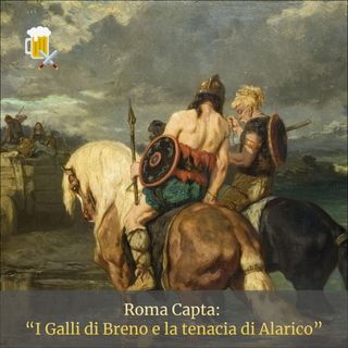 Roma Capta - I Galli di Brenno e la tenacia di Alarico