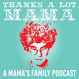 Thanks a lot Mama: Mama's Family Podcast