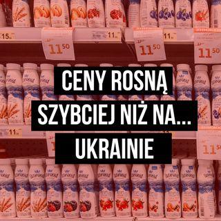 Ceny rosną szybciej niż na ... Ukrainie