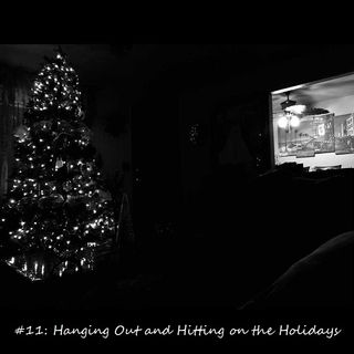 #11: Hanging Out and Hitting on the Holidays