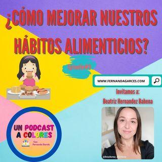 ¿Cómo Mejorar Nuestros Hábitos Alimenticios?| Episodio 9